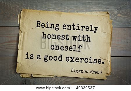 Austrian psychoanalyst and psychiatrist Sigmund Freud (1856-1939) quote. Being entirely honest with oneself is a good exercise.