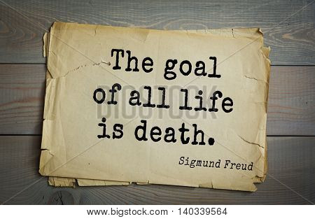 Austrian psychoanalyst and psychiatrist Sigmund Freud (1856-1939) quote. The goal of all life is death.