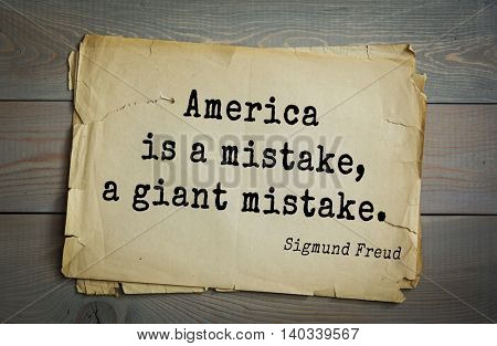 Austrian psychoanalyst and psychiatrist Sigmund Freud (1856-1939) quote. America is a mistake, a giant mistake.