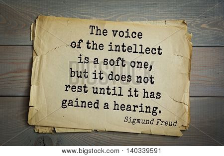 Austrian psychoanalyst and psychiatrist Sigmund Freud (1856-1939) quote. The voice of the intellect is a soft one, but it does not rest until it has gained a hearing.