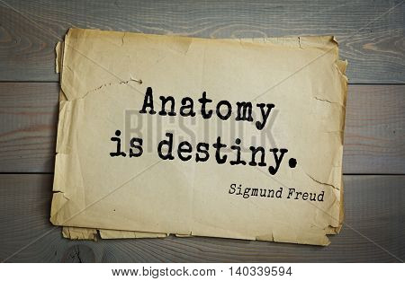 Austrian psychoanalyst and psychiatrist Sigmund Freud (1856-1939) quote. Anatomy is destiny.