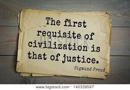 Austrian psychoanalyst and psychiatrist Sigmund Freud (1856-1939) quote. The first requisite of civilization is that of justice.
