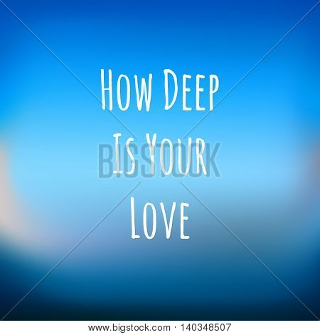 blue background with text HOW DEEP IS YOUR LOVE for design cards and gifts-vector