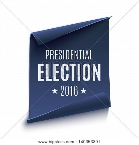 Presidential Election 2016 background on curved paper banner isolated on white. Poster, brochure or flyer template. Vector illustration.