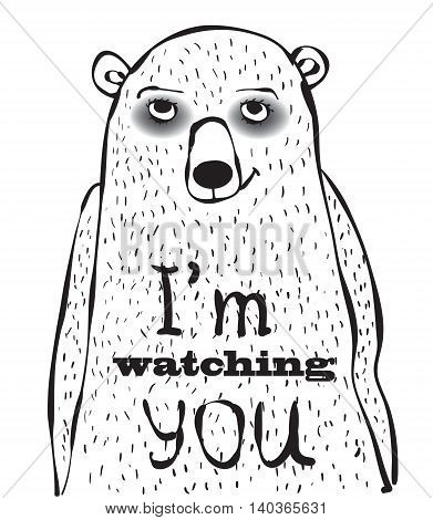 Cute hand-drown bear I'm watching you, vector illustration