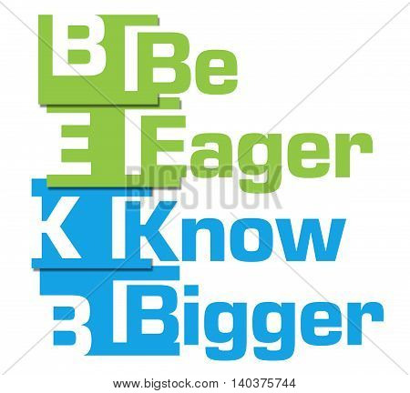 Be eager know bigger text written over green blue background.