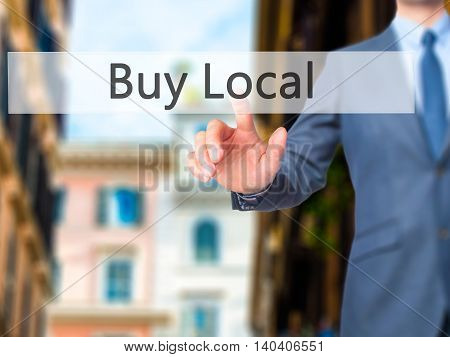 Buy Local -  Businessman Click On Virtual Touchscreen.