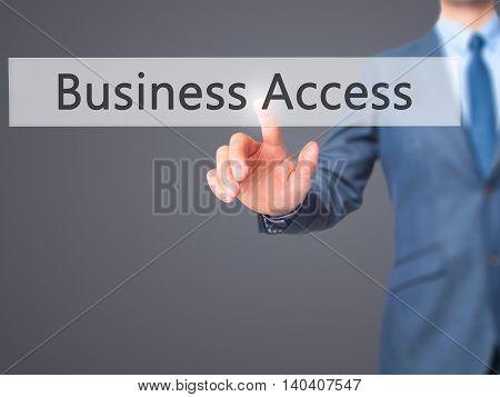 Business Access -  Businessman Click On Virtual Touchscreen.