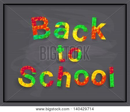 Back to school, background. Vector illustration. Congratulations on the background of the school board. Polygon colorful text for your design to the beginning of the school year.
