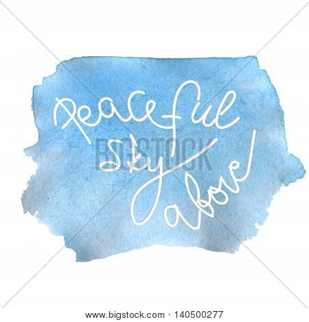 Peaceful sky above, quote on the blue watercolor background. Vector banner for safety.