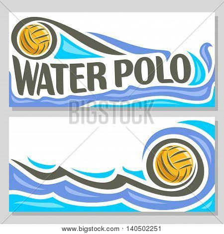 Vector abstract logo for Water Polo Ball, blue header horizontal banners with background summer sea waves and waterpolo equipment floating yellow water polo ball. Invitation ticket to sports arena.