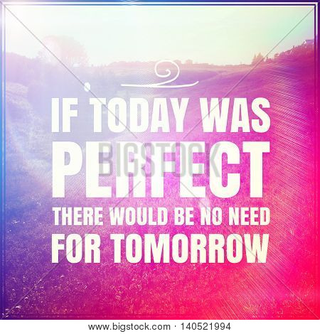 Inspirational Typographic Quote with Lighting effects - If today was perfect there would be no need for tomorrow