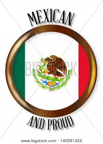 Mexico national flag button with a gold metal circular border over a white background with the text Mexican and Proud