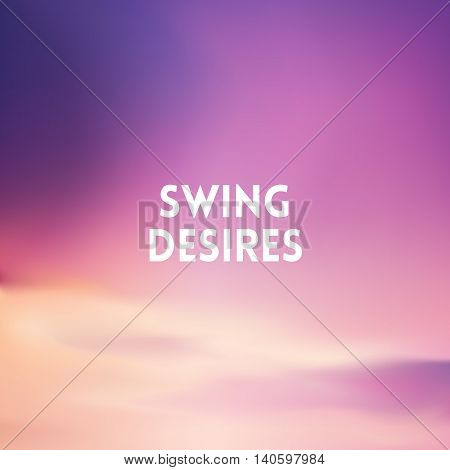 square blurred background - sunset colors With quote - swing desires