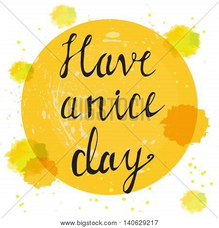 Have a nice day vector background with sunny yellow circle and lettering