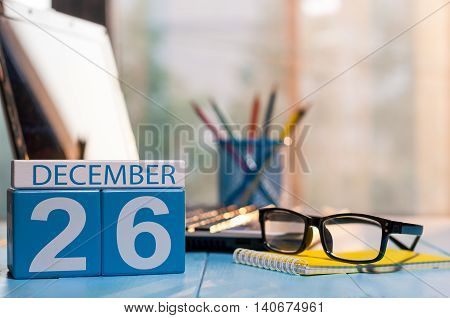 December 26th. Day 26 of month, calendar on journalist workplace background. Winter time. Empty space for text.