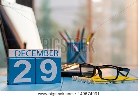 December 29th. Day 29 of month, calendar on editor workspace background. New year at work concept. Winter time. Empty space for text.
