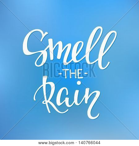 Season life style inspiration quotes lettering. Motivational typography. Calligraphy graphic design element. Smell the rain