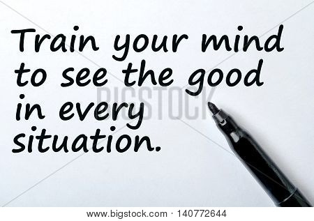 Text Train your mind too see the good in every situation on background