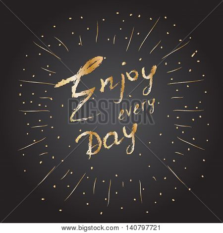 Hand drawn lettering 'Enjoy every day' isolated on black background. Unique typography poster or apparel design. Motivational t-shirt design. Vector illustration