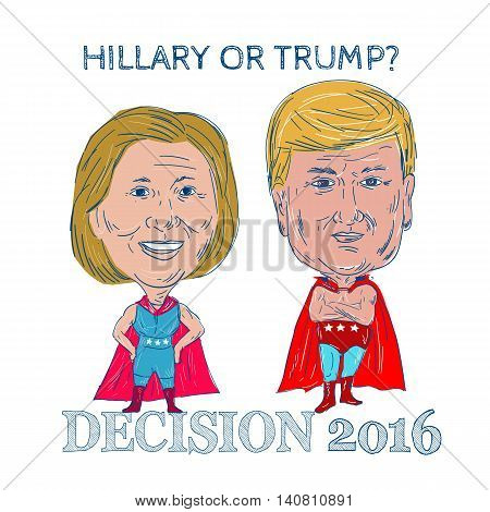 August 1, 2016: Illustration showing American president 2016 candidates Republican Donald John Trump and Democrat Hillary Clinton as a wrestler or luchero with words Hillary or Trump Decision 2016 done in cartoon style.