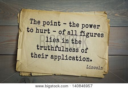 US President Abraham Lincoln (1809-1865) quote. The point - the power to hurt - of all figures lies in the truthfulness of their application.