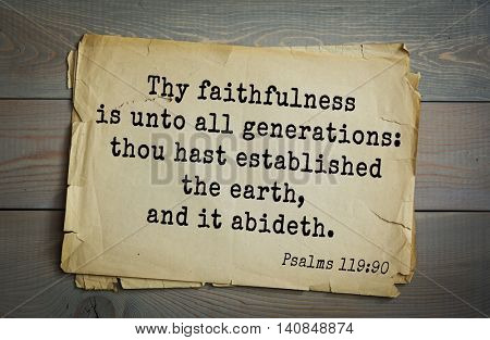 Top 500 Bible verses. Thy faithfulness is unto all generations: thou hast established the earth, and it abideth. Psalms 119:90