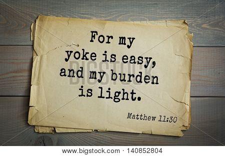Top 500 Bible verses.  For my yoke is easy, and my burden is light. Matthew 11:30