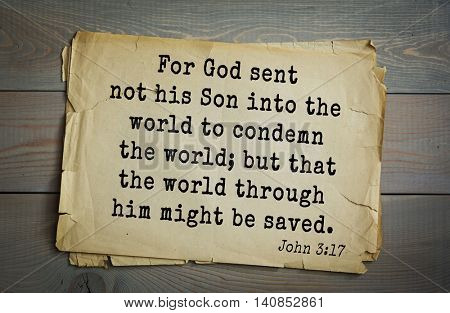 Top 500 Bible verses. For God sent not his Son into the world to condemn the world; but that the world through him might be saved.