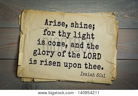 Top 500 Bible verses. Arise, shine; for thy light is come, and the glory of the LORD is risen upon thee.