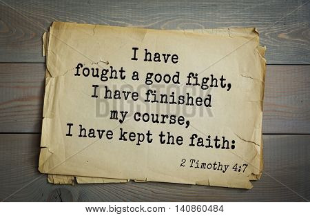 Top 500 Bible verses. I have fought a good fight, I have finished my course, I have kept the faith: 2 Timothy 4:7