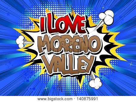 I Love Moreno Valley - Comic book style word.