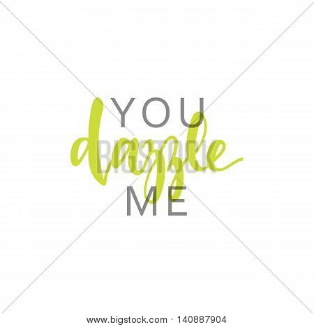 You dazzle me, calligraphic inscription handmade. Greeting card template design.