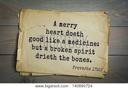 Top 500 Bible verses. A merry heart doeth good like a medicine: but a broken spirit drieth the bones.