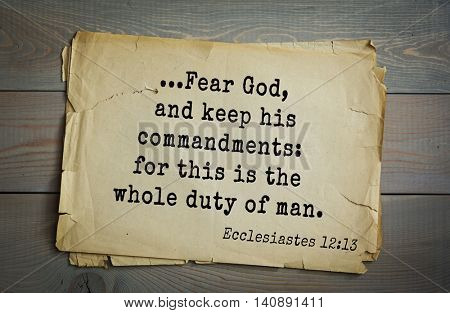 Top 500 Bible verses. ...Fear God, and keep his commandments: for this is the whole duty of man. Ecclesiastes 12:13