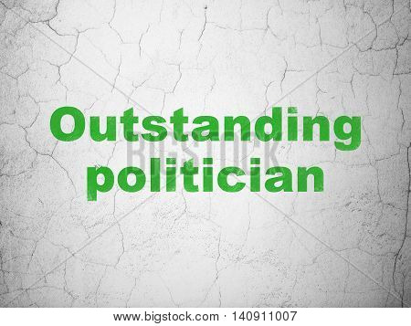 Politics concept: Green Outstanding Politician on textured concrete wall background