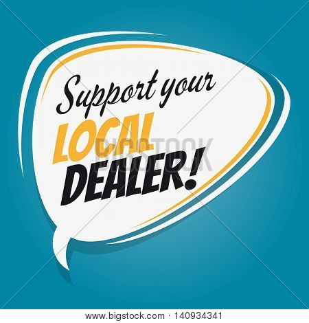 support your local dealer retro speech bubble