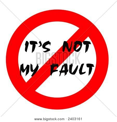 Not My Fault Sign