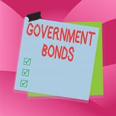 Handwriting Text Writing Government Bonds. Concept Meaning Debt Security Issued By A Government To S poster