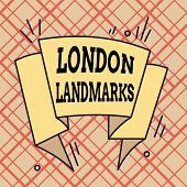 Writing Note Showing London Landmarks. Business Photo Showcasing Most Iconic Landmarks And Mustsee L poster