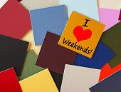 I Love Weekends! For Business, Teaching, Office & Workers Everywhere!