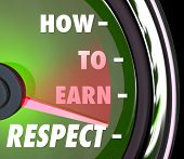image of respect  - How to Earn Respect words on a speedometer or gauge giving advice on achieving a good repuation with high level of reverence - JPG