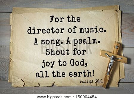TOP-1000.  Bible verses from Psalms.For the director of music. A song. A psalm. Shout for joy to God, all the earth!