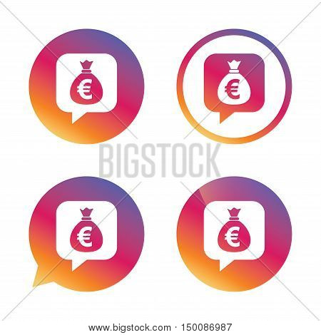 Money bag sign icon. Euro EUR currency speech bubble symbol. Gradient buttons with flat icon. Speech bubble sign. Vector