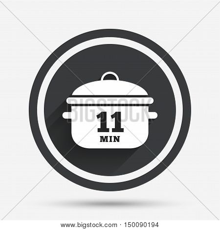 Boil 11 minutes. Cooking pan sign icon. Stew food symbol. Circle flat button with shadow and border. Vector
