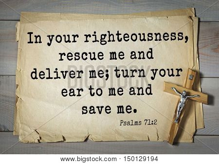 TOP-1000.  Bible verses from Psalms. In your righteousness, rescue me and deliver me; turn your ear to me and save me.