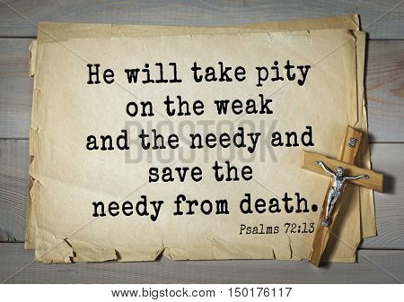 TOP-1000.  Bible verses from Psalms.He will take pity on the weak and the needy and save the needy from death.
