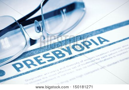 Diagnosis - Presbyopia. Medical Concept on Blue Background with Blurred Text and Spectacles. Selective Focus. 3D Rendering.