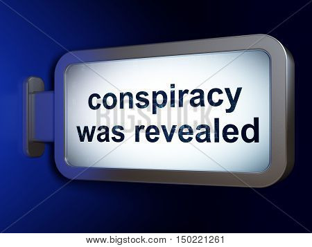 Political concept: Conspiracy Was Revealed on advertising billboard background, 3D rendering