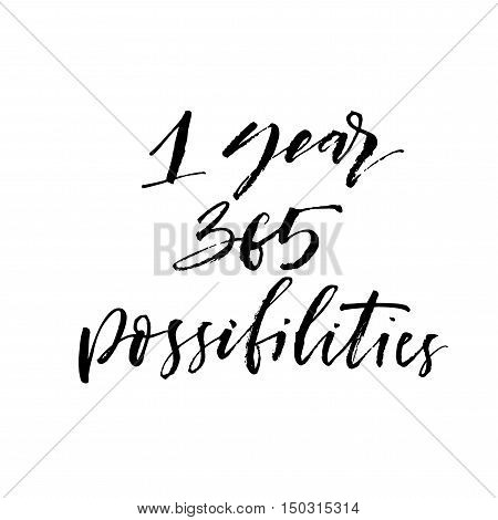 1 year 365 possibilities postcard. Hand drawn holiday lettering. Ink illustration. Modern brush calligraphy. Isolated on white background.